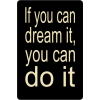 Skilt 109 - If you can dream it